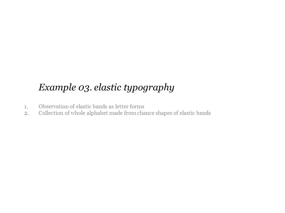 Example 03. elastic typography 1. Observation of elastic bands as letter forms 2.