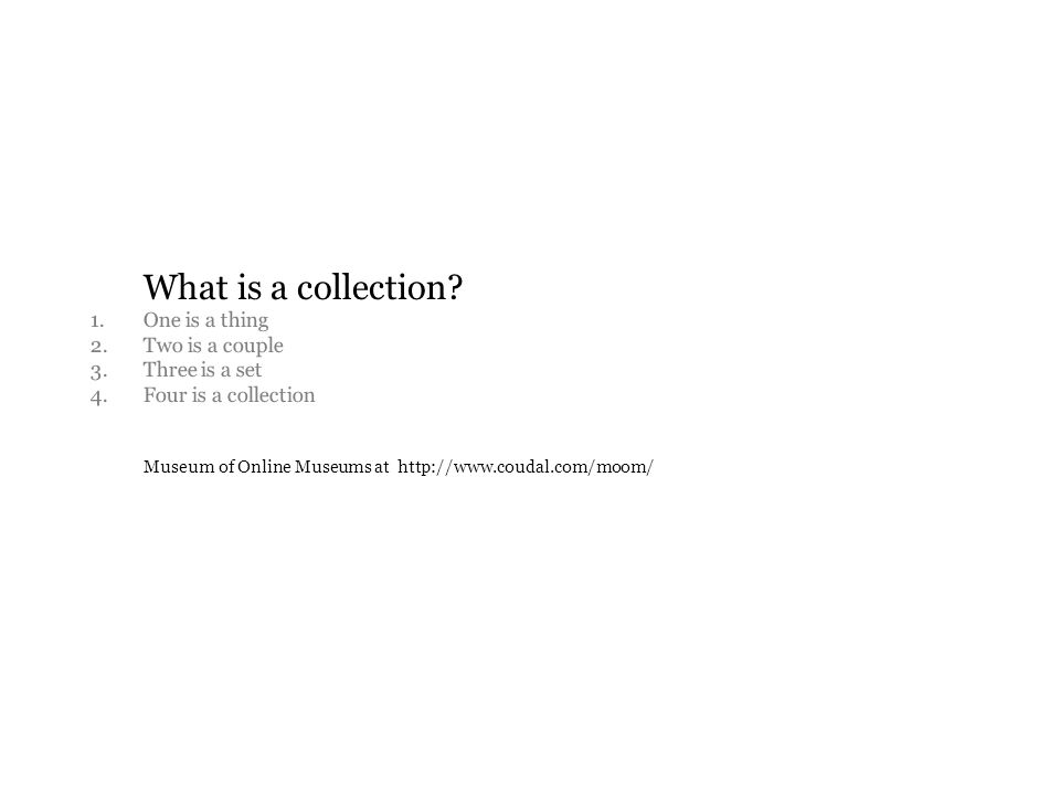 What is a collection. 1. One is a thing 2. Two is a couple 3.