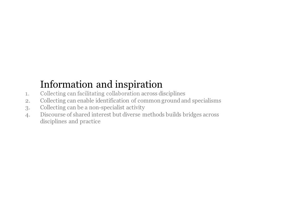 Information and inspiration 1. Collecting can facilitating collaboration across disciplines 2.