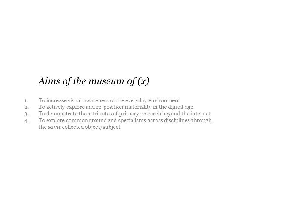 Aims of the museum of (x) 1. To increase visual awareness of the everyday environment 2.