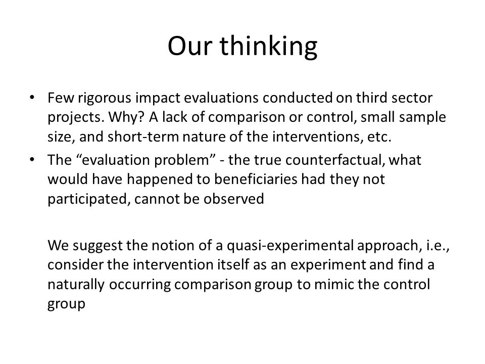 Our thinking Few rigorous impact evaluations conducted on third sector projects.
