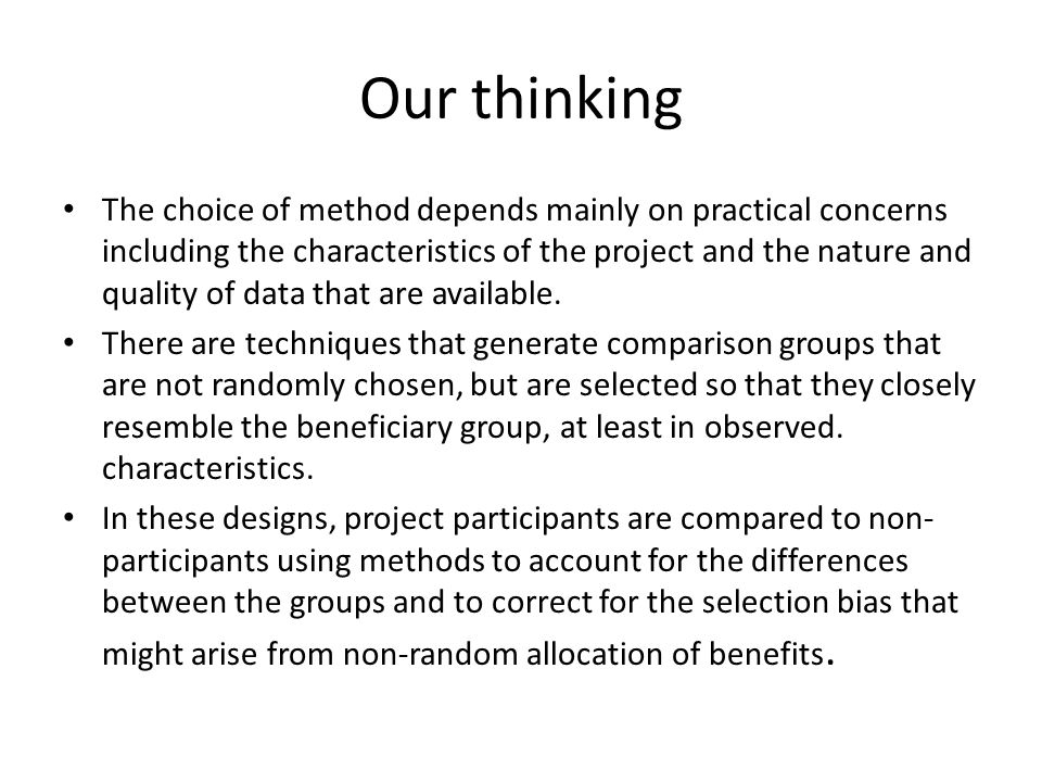 Our thinking The choice of method depends mainly on practical concerns including the characteristics of the project and the nature and quality of data that are available.
