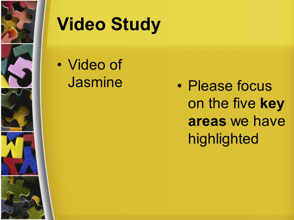 Video Study Video of Jasmine Please focus on the five key areas we have highlighted