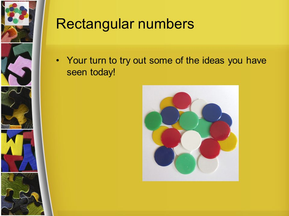 Rectangular numbers Your turn to try out some of the ideas you have seen today!