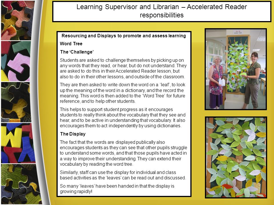 Learning Supervisor and Librarian – Accelerated Reader responsibilities Resourcing and Displays to promote and assess learning Word Tree The 'Challeng