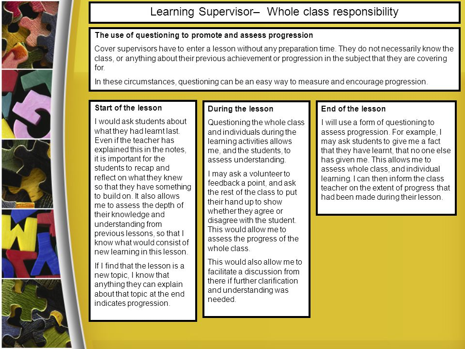 Learning Supervisor– Whole class responsibility Start of the lesson I would ask students about what they had learnt last. Even if the teacher has expl