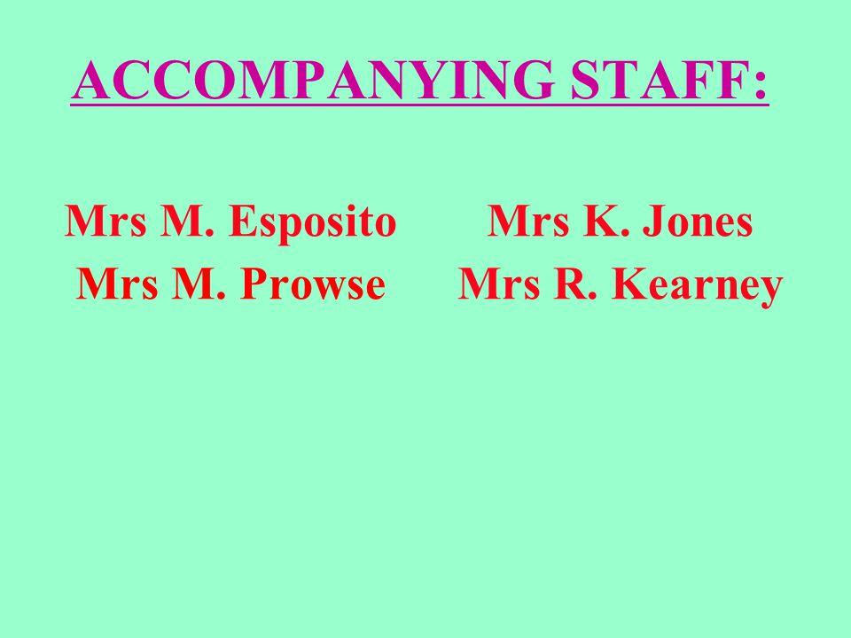 ACCOMPANYING STAFF: Mrs M. Esposito Mrs M. Prowse Mrs K. Jones Mrs R. Kearney