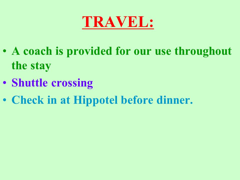 TRAVEL: A coach is provided for our use throughout the stay Shuttle crossing Check in at Hippotel before dinner.