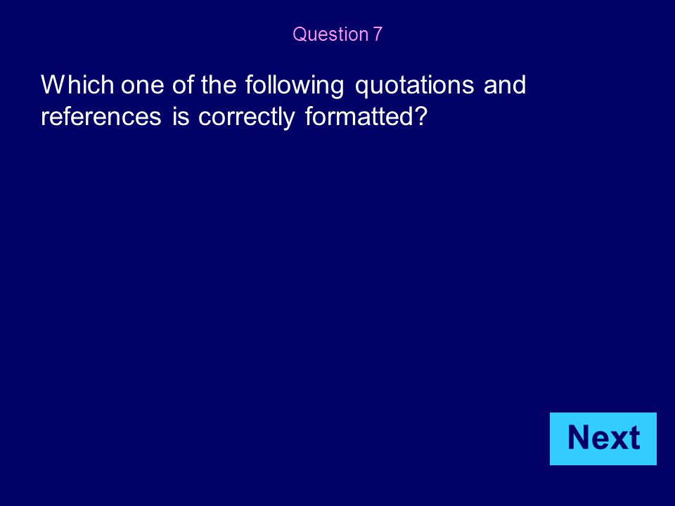 Which one of the following quotations and references is correctly formatted? Question 7 Next