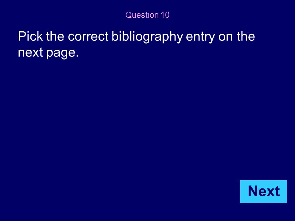 Question 10 Pick the correct bibliography entry on the next page. Next