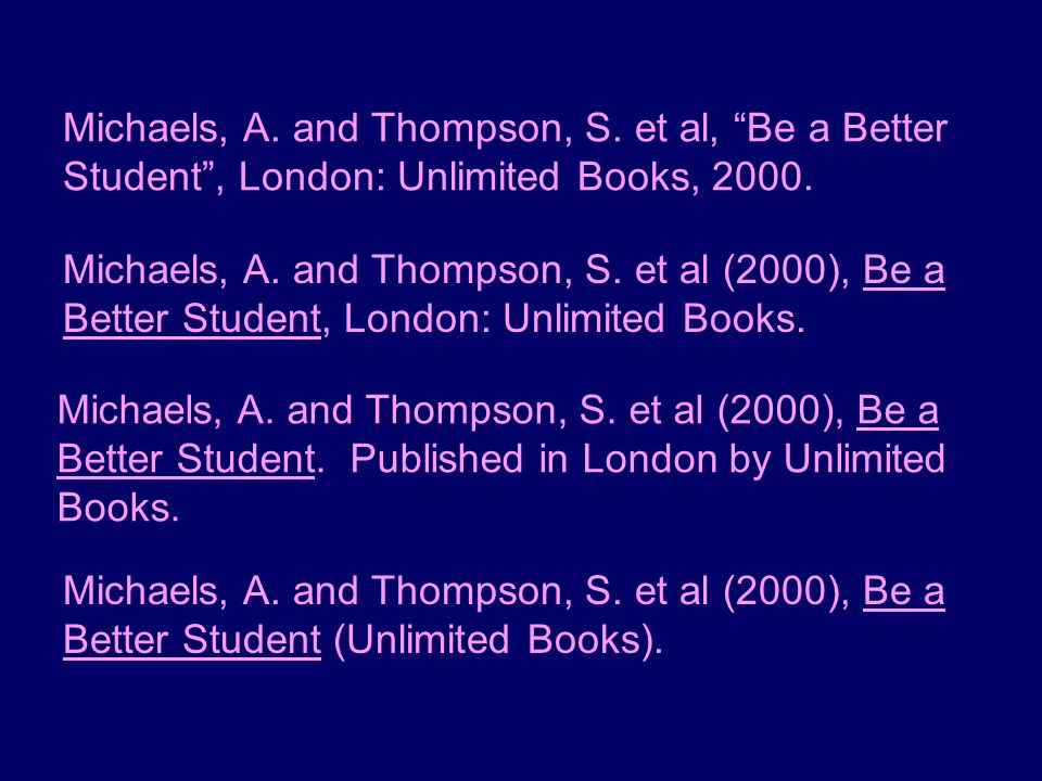"""Michaels, A. and Thompson, S. et al, """"Be a Better Student"""", London: Unlimited Books, 2000. Michaels, A. and Thompson, S. et al (2000), Be a Better Stu"""