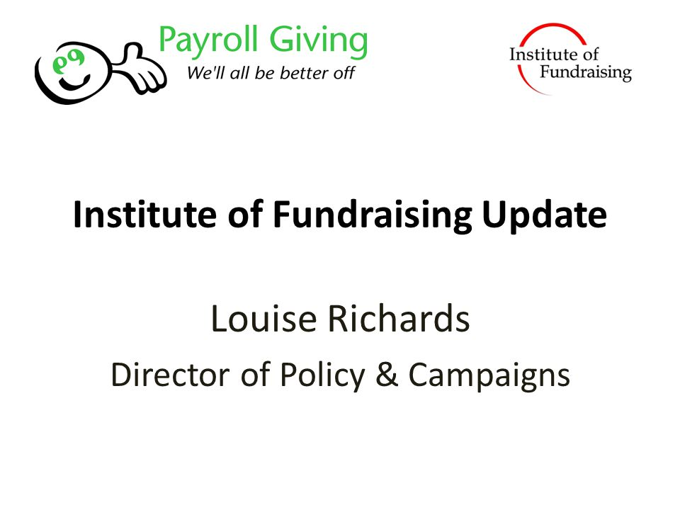 Institute of Fundraising Update Louise Richards Director of Policy & Campaigns