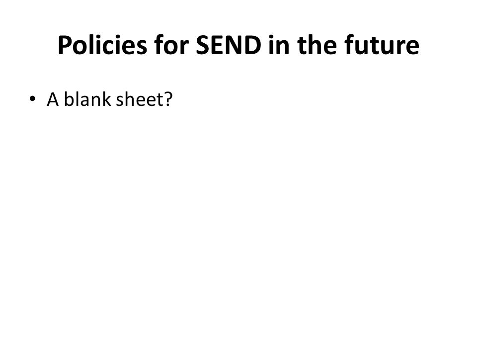 Policies for SEND in the future A blank sheet