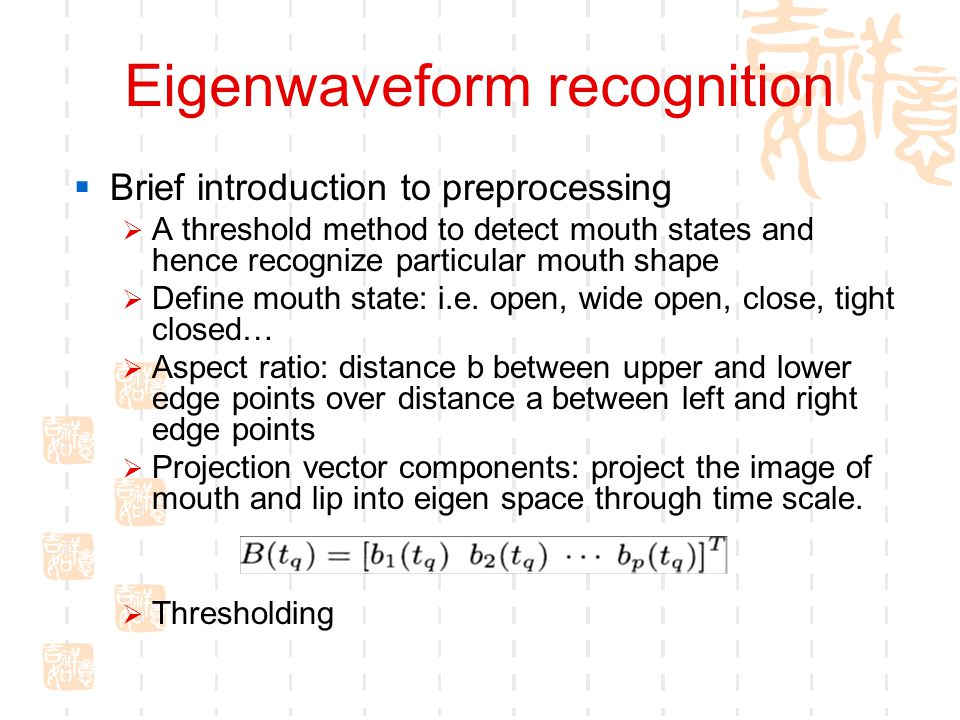 Eigenwaveform recognition  Brief introduction to preprocessing  A threshold method to detect mouth states and hence recognize particular mouth shape  Define mouth state: i.e.