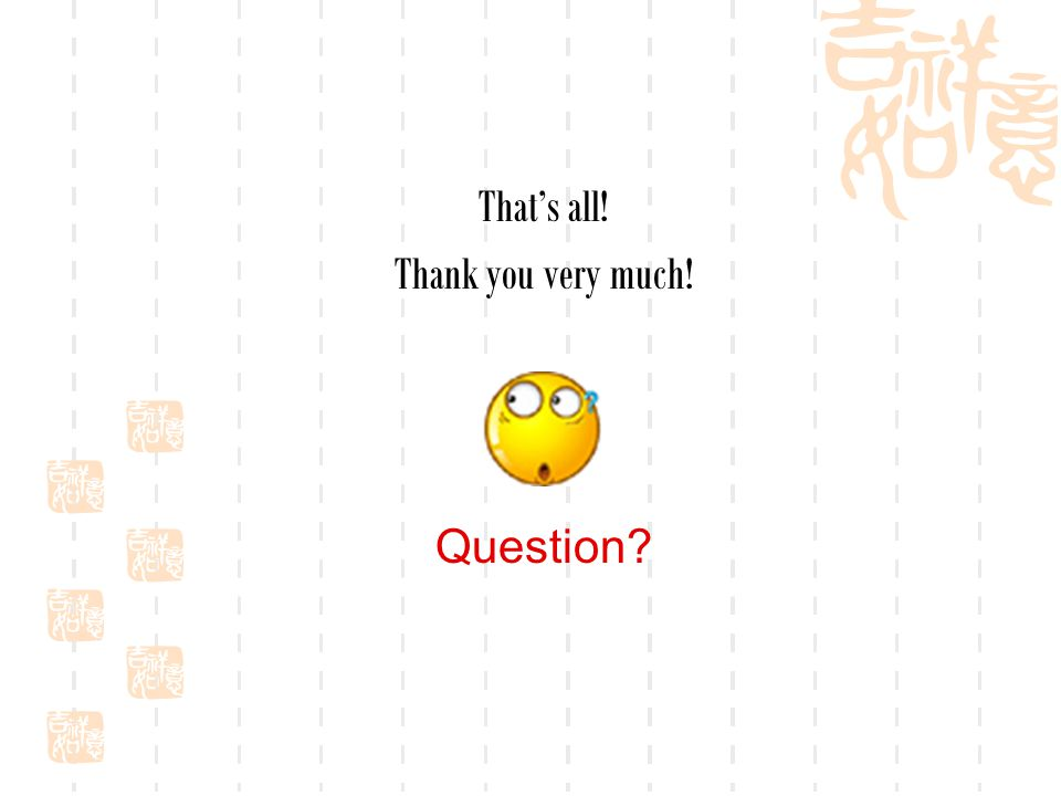 That's all! Thank you very much! Question?