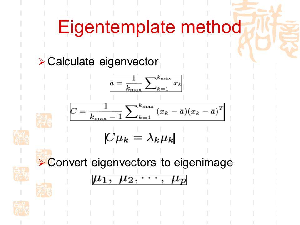 Eigentemplate method  Calculate eigenvector  Convert eigenvectors to eigenimage