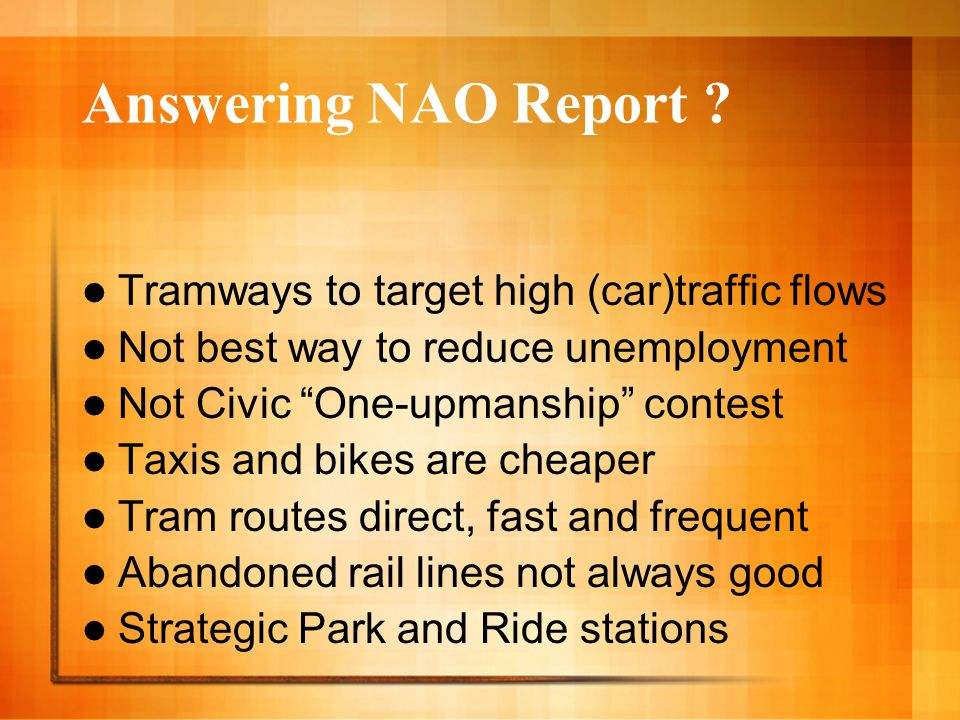 """Answering NAO Report ? Tramways to target high (car)traffic flows Not best way to reduce unemployment Not Civic """"One-upmanship"""" contest Taxis and bike"""