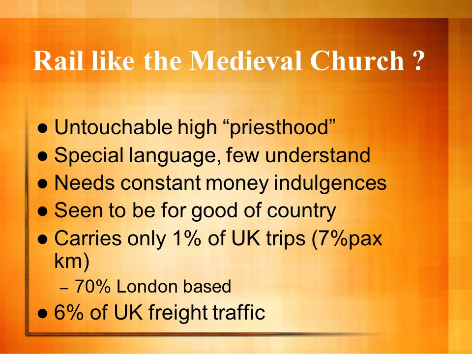 """Rail like the Medieval Church ? Untouchable high """"priesthood"""" Special language, few understand Needs constant money indulgences Seen to be for good of"""