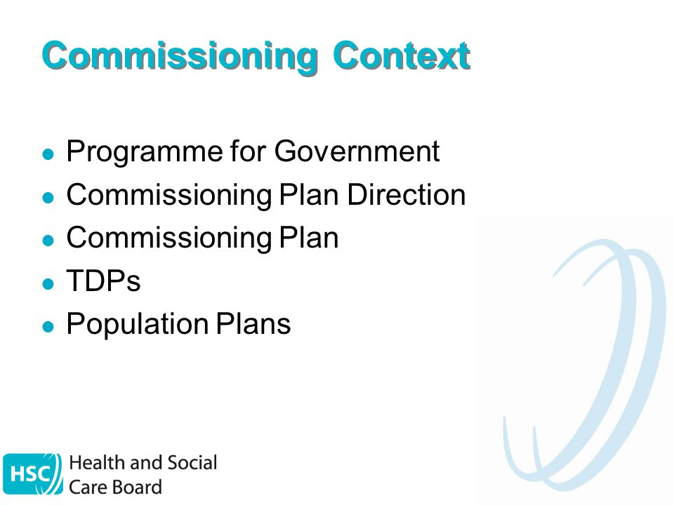 Commissioning Context Programme for Government Commissioning Plan Direction Commissioning Plan TDPs Population Plans