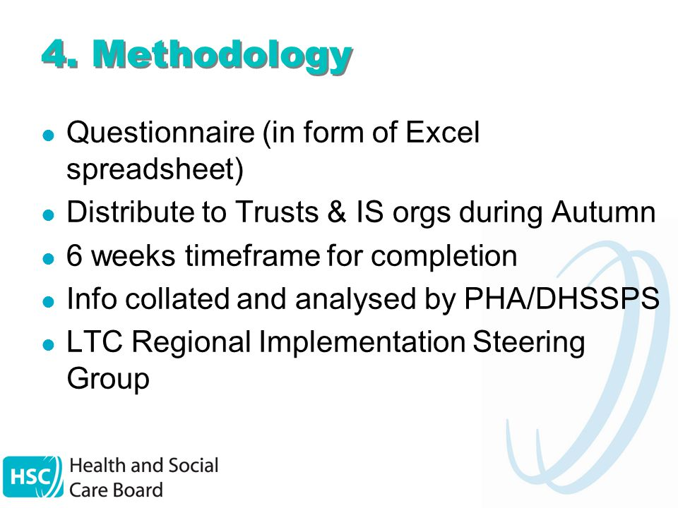 4. Methodology Questionnaire (in form of Excel spreadsheet) Distribute to Trusts & IS orgs during Autumn 6 weeks timeframe for completion Info collate