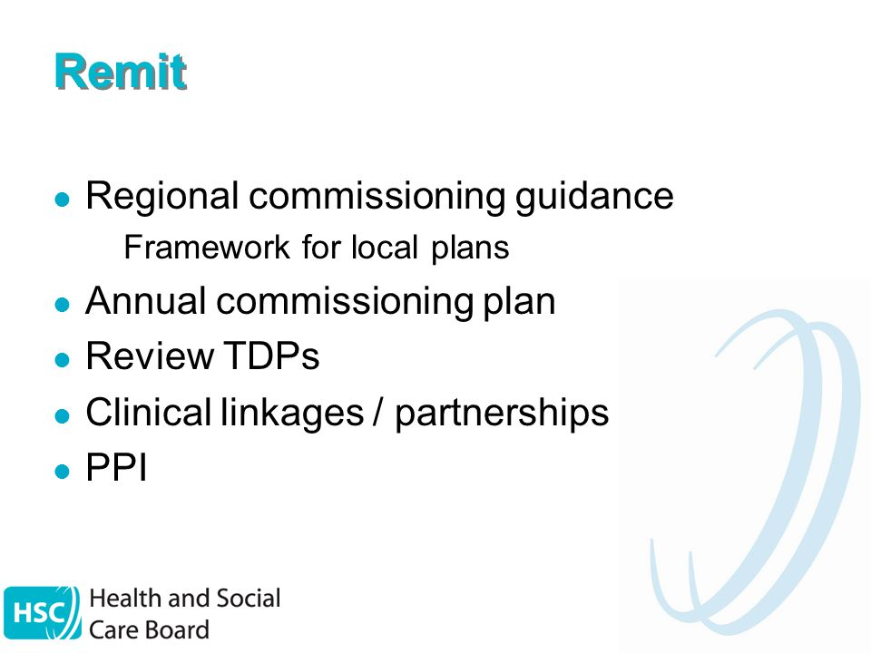 Remit Regional commissioning guidance – Framework for local plans Annual commissioning plan Review TDPs Clinical linkages / partnerships PPI