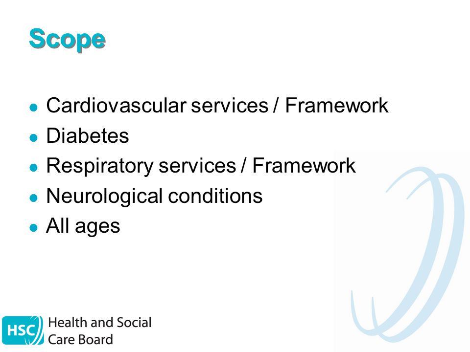 Scope Cardiovascular services / Framework Diabetes Respiratory services / Framework Neurological conditions All ages