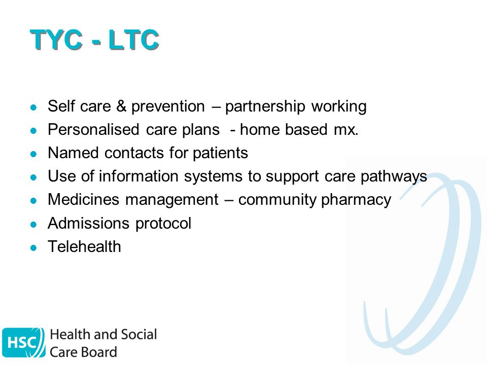 TYC - LTC Self care & prevention – partnership working Personalised care plans - home based mx.