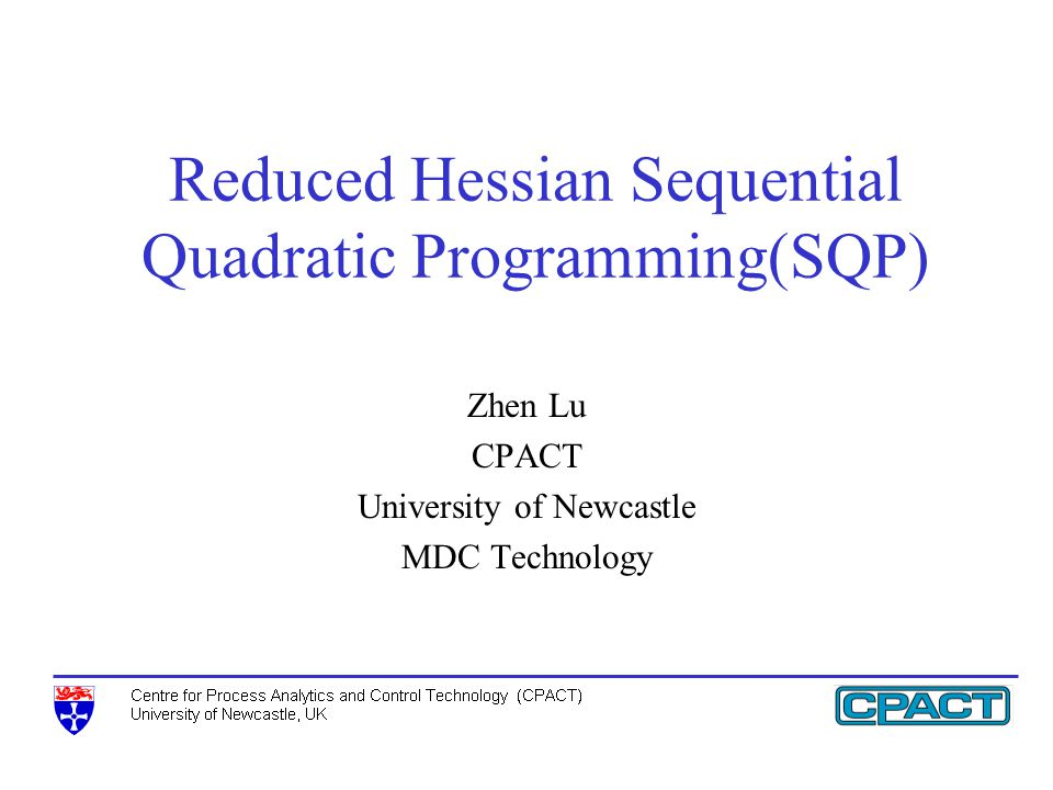 Zhen Lu CPACT University of Newcastle MDC Technology Reduced Hessian Sequential Quadratic Programming(SQP)