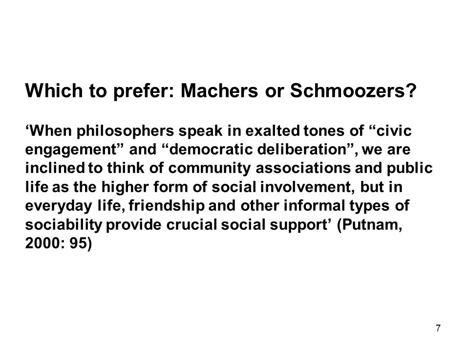7 Which to prefer: Machers or Schmoozers.