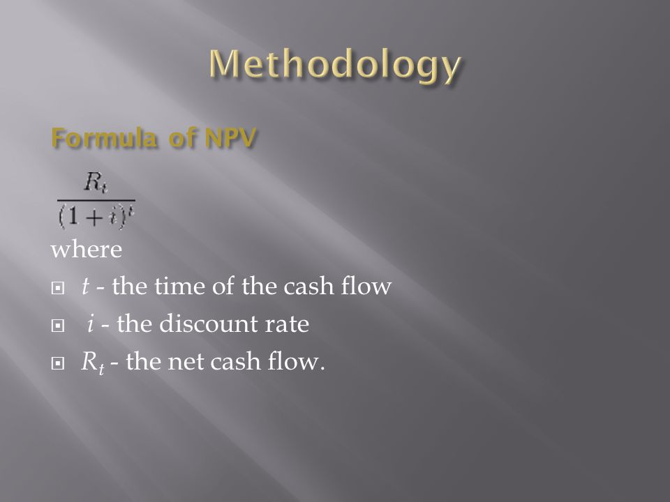 Formula of NPV where  t - the time of the cash flow  i - the discount rate  R t - the net cash flow.