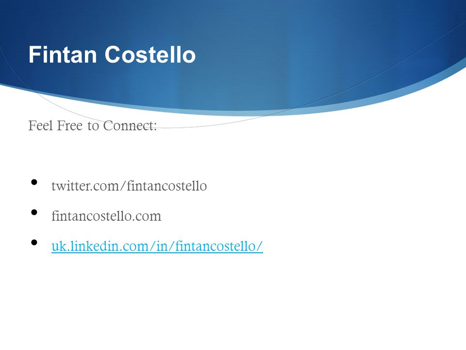 Feel Free to Connect: twitter.com/fintancostello fintancostello.com uk.linkedin.com/in/fintancostello/