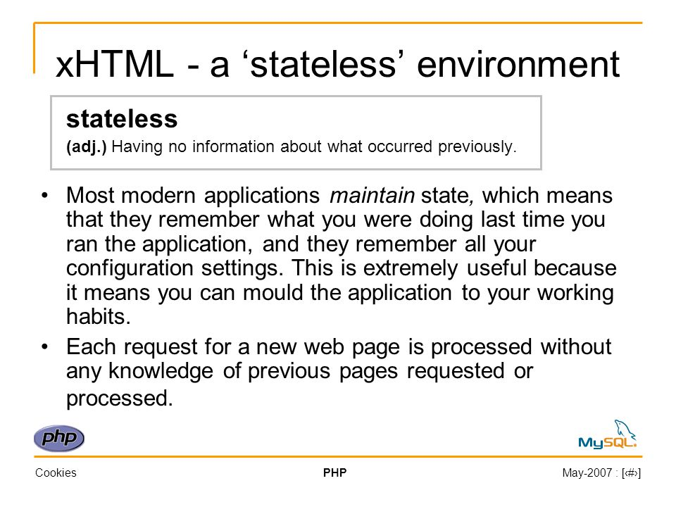 CookiesPHPMay-2007 : [‹#›] How do they do that.For example: A user 'logs in' to a web page.