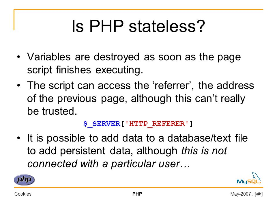 CookiesPHPMay-2007 : [‹#›] Is PHP Stateless… No.