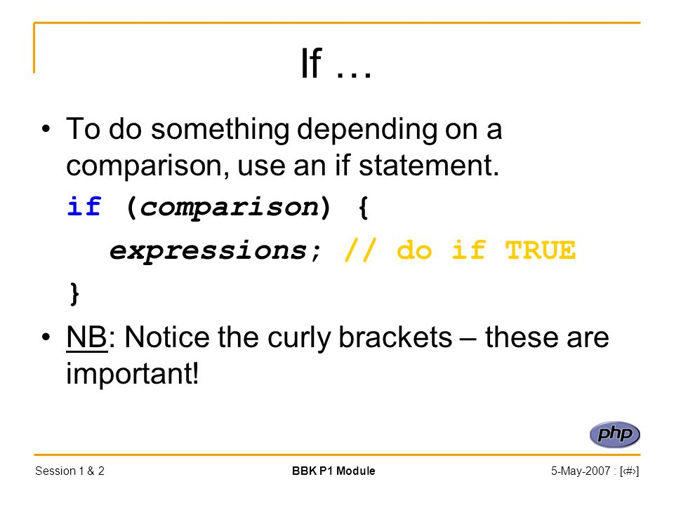 Session 1 & 2BBK P1 Module5-May-2007 : [‹#›] If … To do something depending on a comparison, use an if statement.