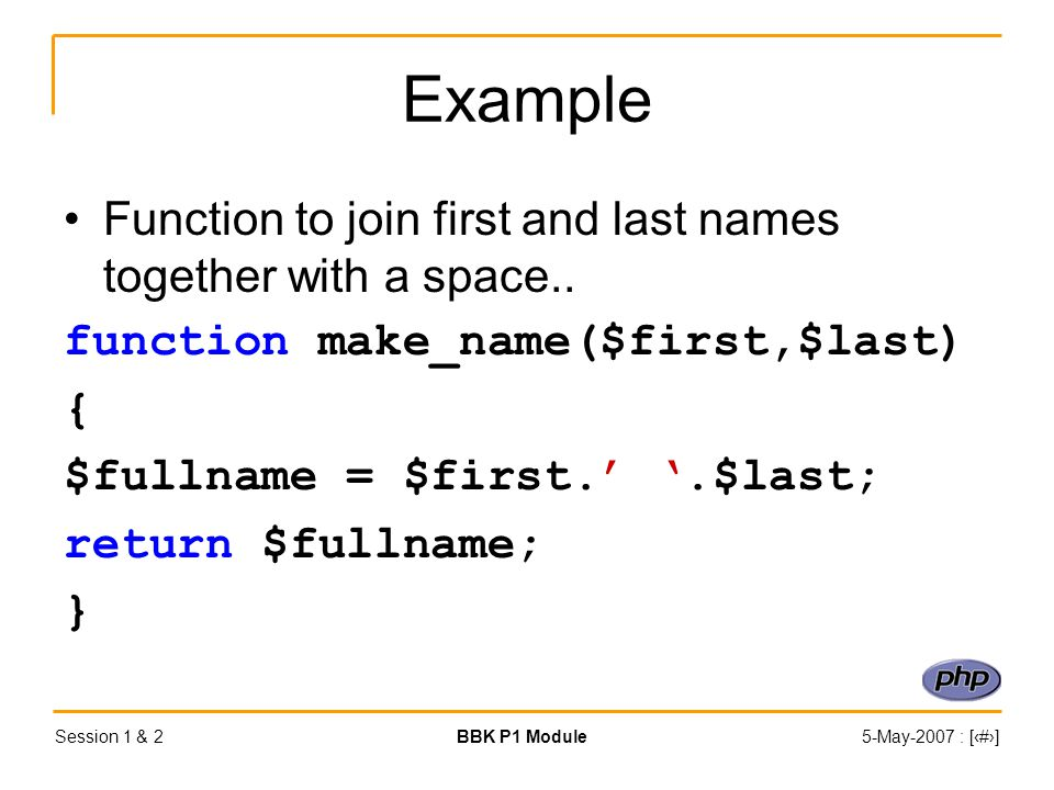 Session 1 & 2BBK P1 Module5-May-2007 : [‹#›] Example Function to join first and last names together with a space..