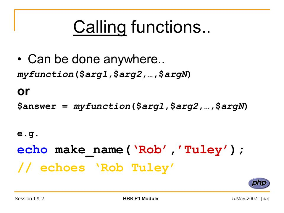 Session 1 & 2BBK P1 Module5-May-2007 : [‹#›] Calling functions..