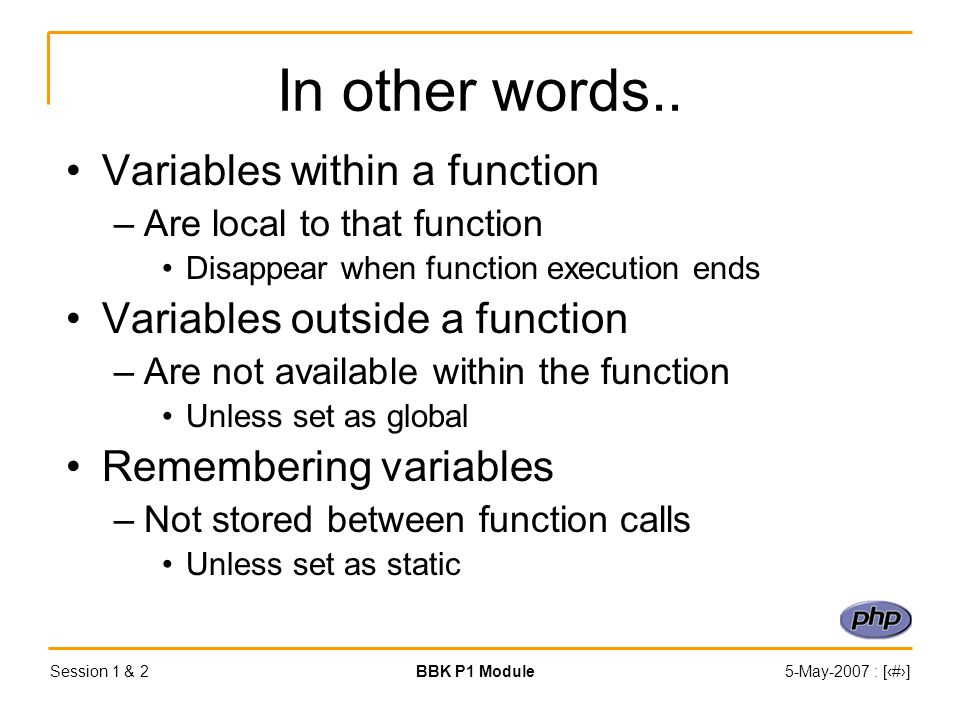 Session 1 & 2BBK P1 Module5-May-2007 : [‹#›] In other words..