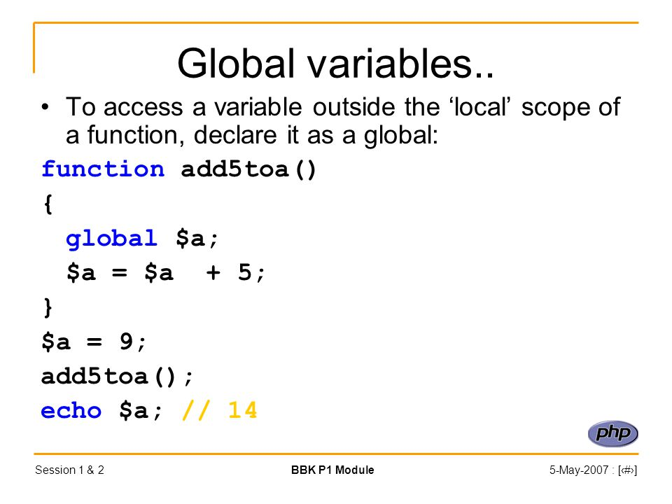 Session 1 & 2BBK P1 Module5-May-2007 : [‹#›] Global variables..