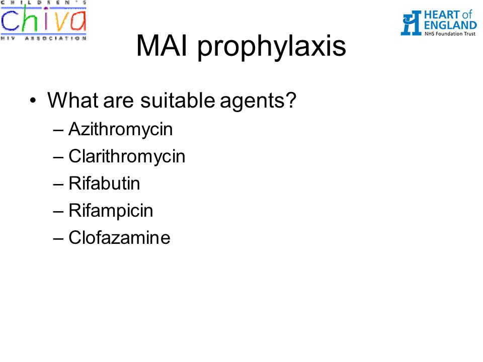 MAI prophylaxis What are suitable agents? –Azithromycin –Clarithromycin –Rifabutin –Rifampicin –Clofazamine
