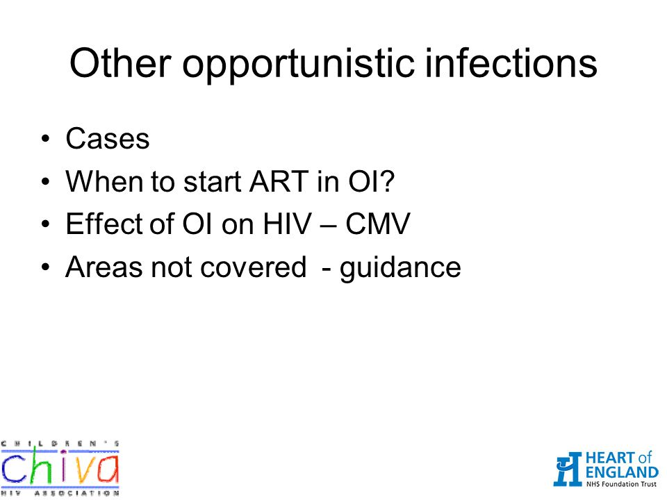 Other opportunistic infections Cases When to start ART in OI? Effect of OI on HIV – CMV Areas not covered - guidance