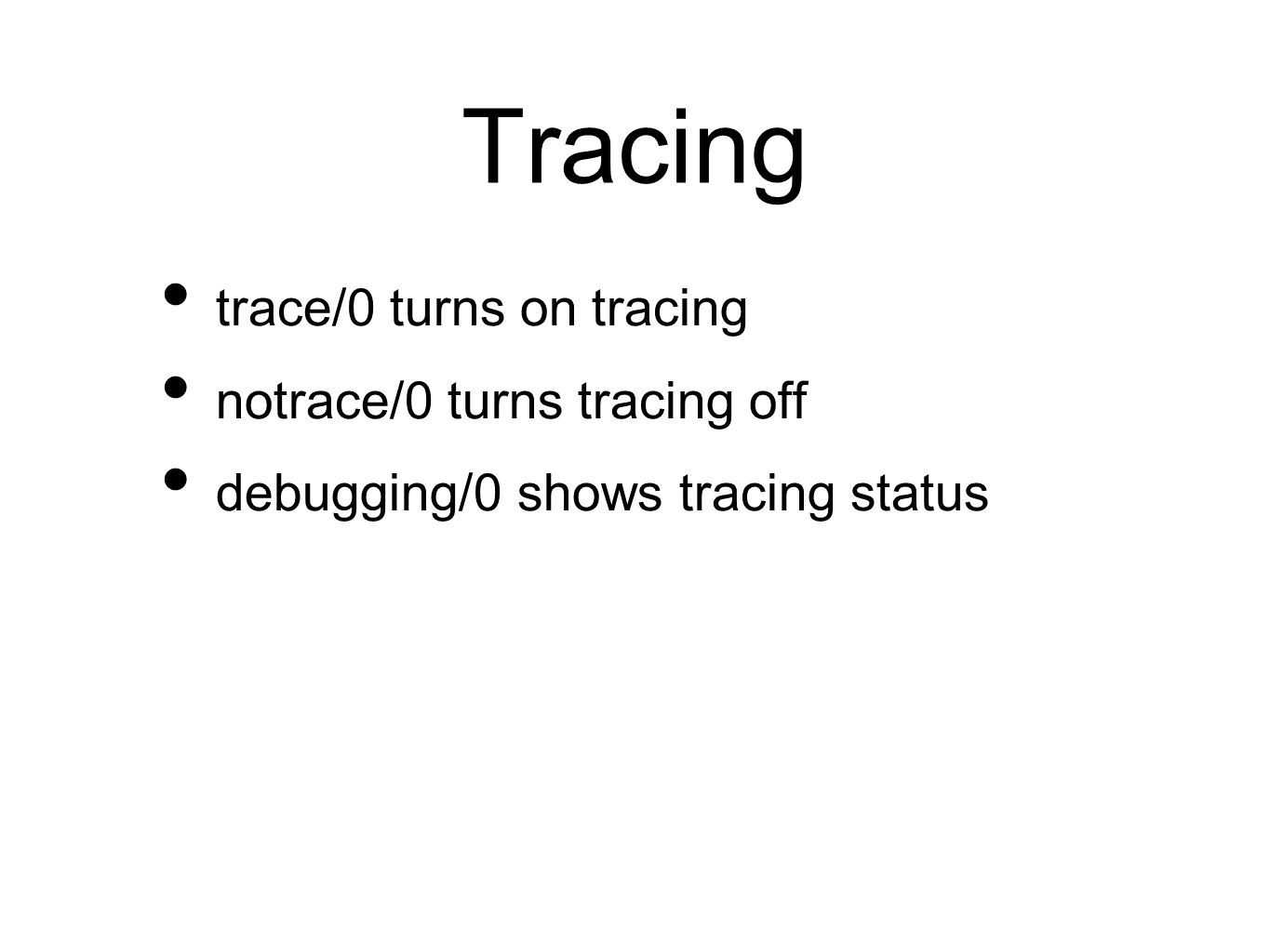 Tracing trace/0 turns on tracing notrace/0 turns tracing off debugging/0 shows tracing status
