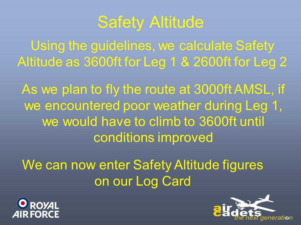Using the guidelines, we calculate Safety Altitude as 3600ft for Leg 1 & 2600ft for Leg 2 As we plan to fly the route at 3000ft AMSL, if we encountere