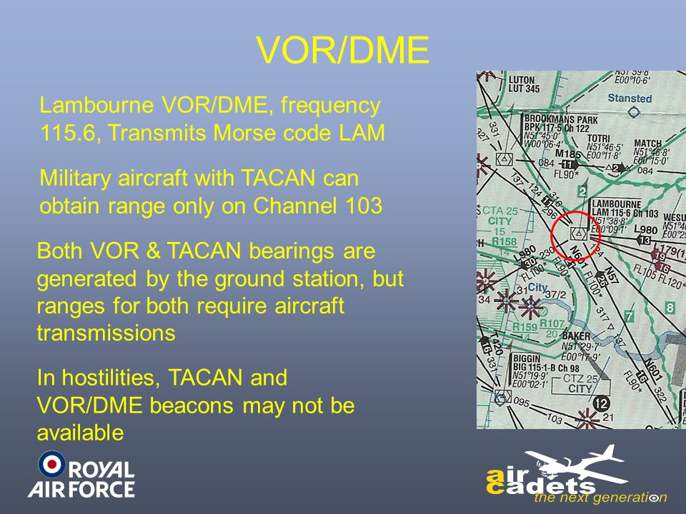 VOR/DME Both VOR & TACAN bearings are generated by the ground station, but ranges for both require aircraft transmissions Lambourne VOR/DME, frequency