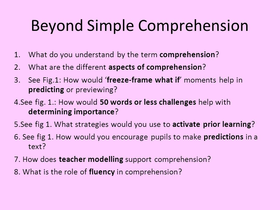 Beyond Simple Comprehension 1.What do you understand by the term comprehension.