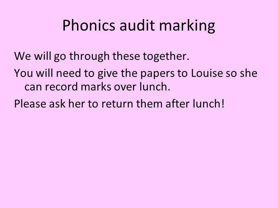Phonics audit marking We will go through these together.