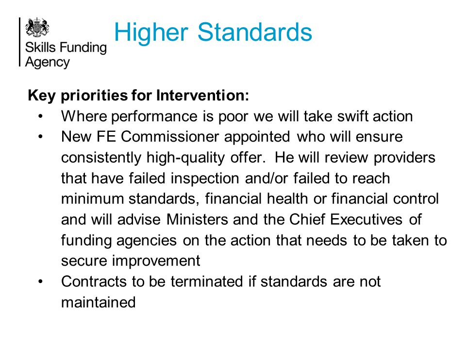 Higher Standards Key priorities for Intervention: Where performance is poor we will take swift action New FE Commissioner appointed who will ensure co