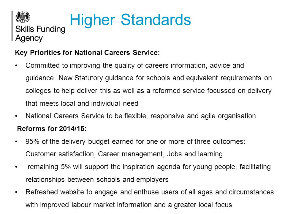 Higher Standards Key Priorities for National Careers Service: Committed to improving the quality of careers information, advice and guidance.
