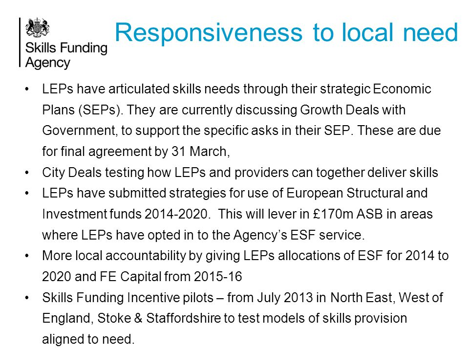 Responsiveness to local need LEPs have articulated skills needs through their strategic Economic Plans (SEPs). They are currently discussing Growth De