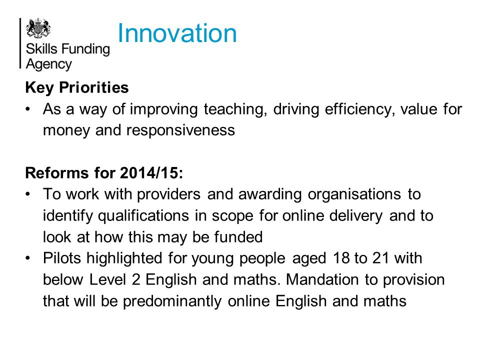 Innovation Key Priorities As a way of improving teaching, driving efficiency, value for money and responsiveness Reforms for 2014/15: To work with pro