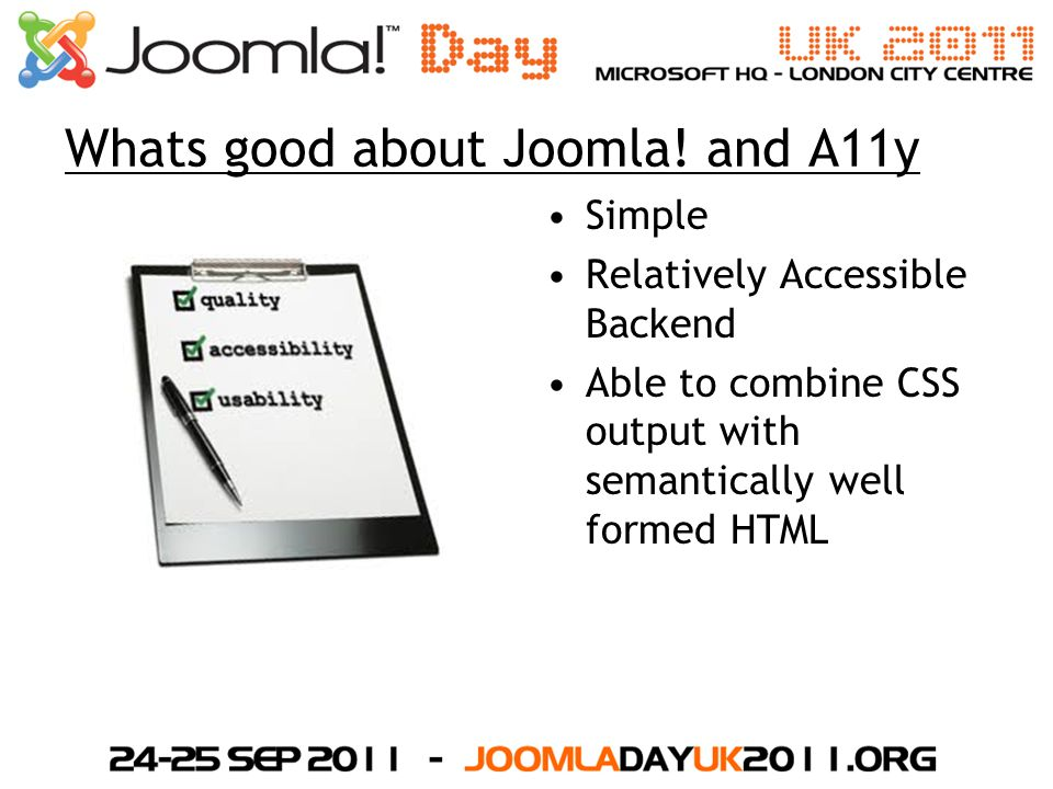 Whats good about Joomla! and A11y Simple Relatively Accessible Backend Able to combine CSS output with semantically well formed HTML